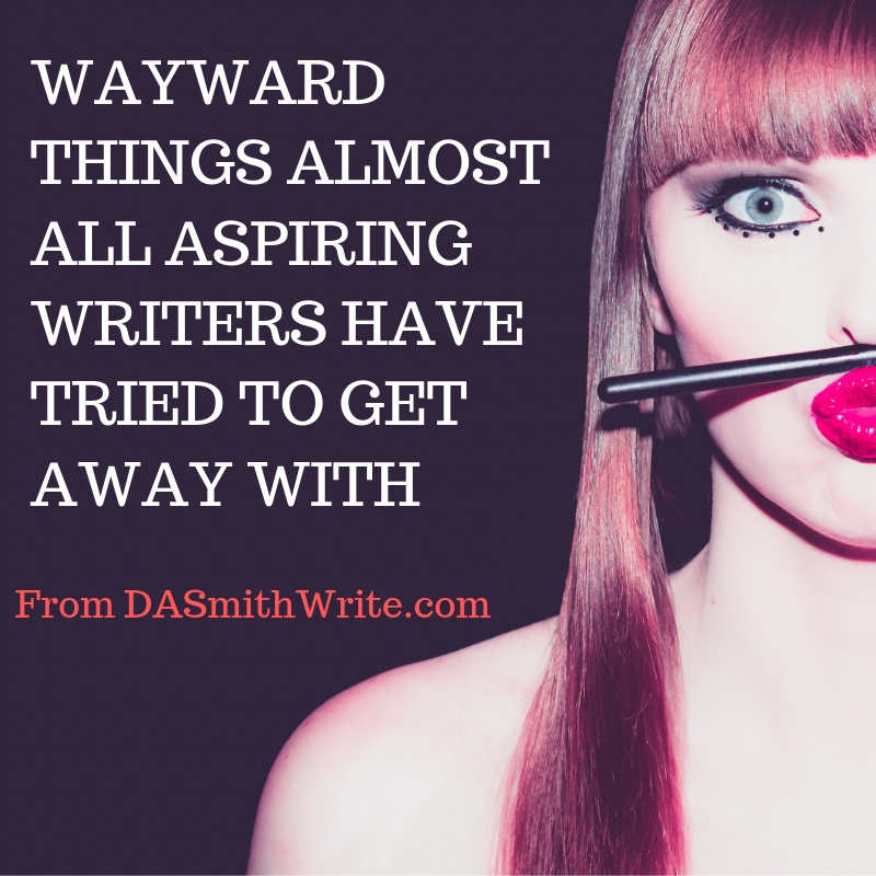 Wayward Things Almost All Aspiring Writers Have Tried to Get AwayWith