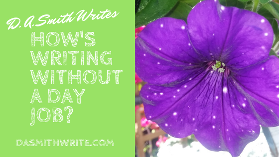 How's Writing Without a DayJob?
