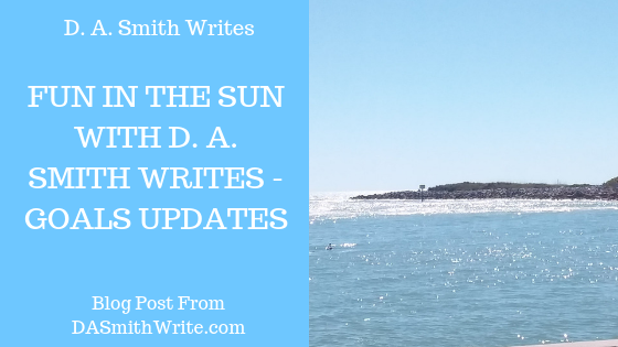 Fun in the Sun With D. A. Smith Writes – Goals Update