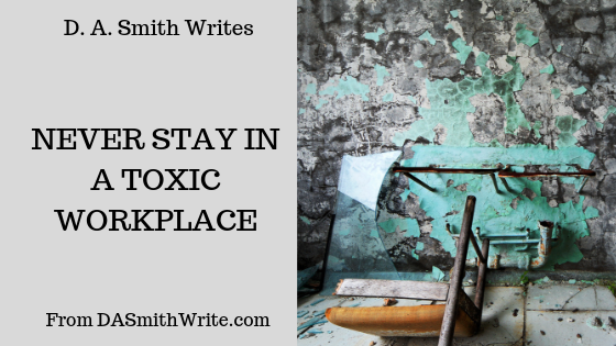 Rant: Never Stay In A ToxicWorkplace